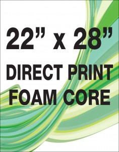 "22"" X 28"" Foam Core Direct Print"